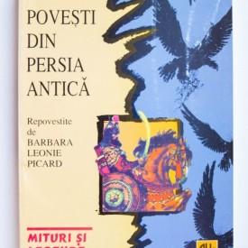 Povesti din Persia Antica - repovestite de Barbara Leonie Picard