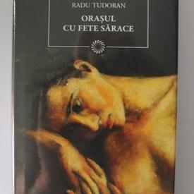 Radu Tudoran - Orasul cu fete sarace (editie hardcover)