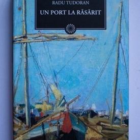Radu Tudoran - Un port la rasarit (editie hardcover)