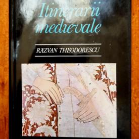 Razvan Theodorescu - Itinerarii medievale (editie hardcover)