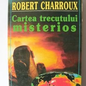 Robert Charroux - Cartea trecutului misterios