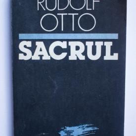 Rudolf Otto - Sacrul. Despre elementul irational din ideea divinului si despre relatia lui cu rationalul