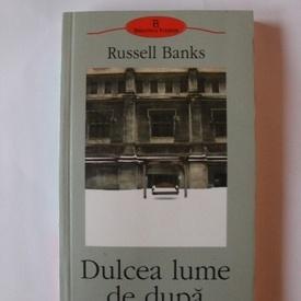 Russell Banks - Dulcea lume de dupa