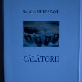 Sanziana Mureseanu - Calatorii (editie hardcover)