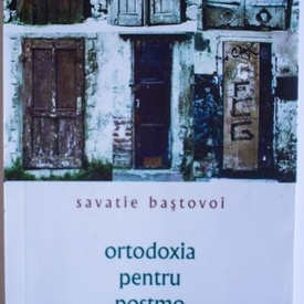 Savatie Bastovoi - Ortodoxia pentru postmodernisti