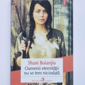 Shani Boianjiu - Oamenii eternitatii nu se tem niciodata