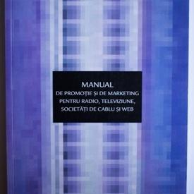 Susan Tyler Eastman, Douglas A. Ferguson, Robert A. Klein - Manual de promotie si de marketing pentru radio, televiziune, societati de cablu si Web