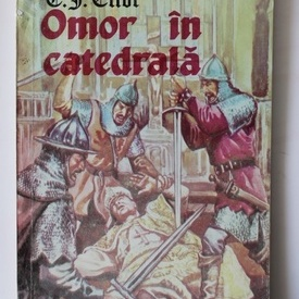 T. S. Eliot - Omor in catedrala (drama istorica in doua parti)