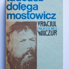 Tadeusz Dolega Mostowicz - Vraciul. Profesorul Wilczur