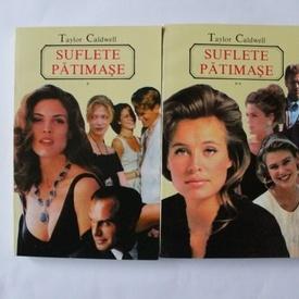 Taylor Caldwell - Suflete patimase (2 vol.)