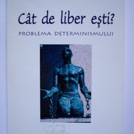 Ted Honderich - Cat de liber esti? Problema determinismului