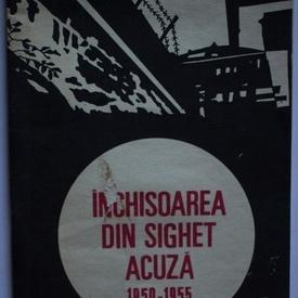 Valeriu Achim (coord.) - Inchisoarea din Sighet acuza (1950-1955)