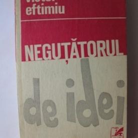 Victor Eftimiu - Negutatorul de idei