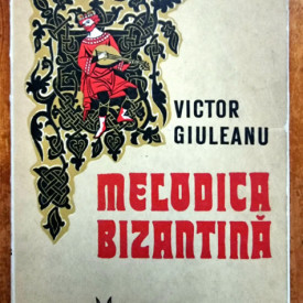 Victor Giuleanu - Melodica bizantina. Studiu teoretic si morfologic al stilului modern (neo-bizantin)
