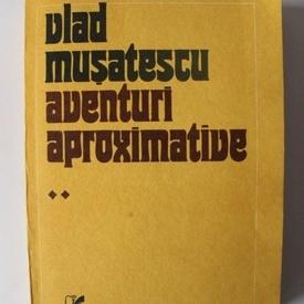 Vlad Musatescu - Aventuri aproximative (vol. 2/3)