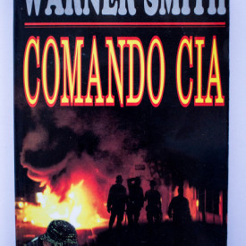 Warner Smith - Comando CIA. Razboiul secret al CIA in Asia de sud-est si China