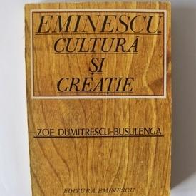 Zoe Dumitrescu-Busulenga - Eminescu. Cultura si creatie (cu autograf)