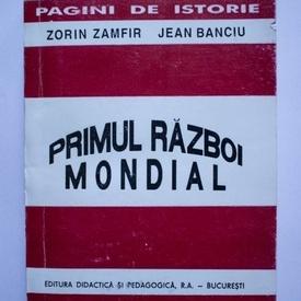 Zorin Zamfir, Jean Banciu - Primul Razboi Mondial (cu autograf)