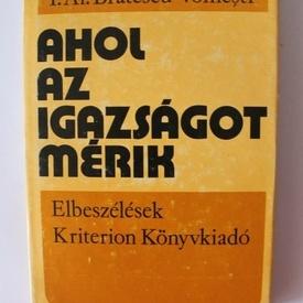 I. Al. Bratescu-Voinesti - Ahol az igazsagot merik (editie hardcover)