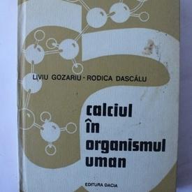 Liviu Gozariu, Rodica Dascalu - Calciul in organismul uman (editie hardcover)