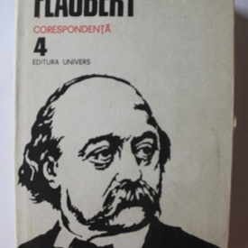 Gustave Flaubert - Opere 4. Corespondenta (editie hardcover)