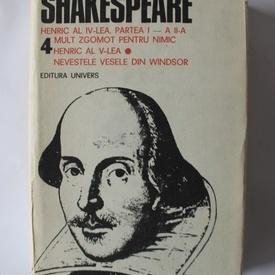 William Shakespeare - Opere 4 (Henric al IV-lea - partea I si partea a II-a, Mult zgomot pentru nimic. Henric al V-lea. Nevestele vesele din Windsor (editie hardcover)