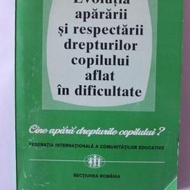 Colectiv autori - Evolutia apararii si respectarii drepturilor copilului aflat in dificultate
