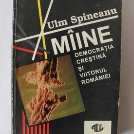 Ulm Spineanu - Maine. Democratia crestina si viitorul Romaniei