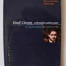 Mircea Gelu Buta, Liliana Buta - Emil Cioran, psihanaliza adolescentei / Emil Cioran, la psychanalyse de l`adolescence (editie bilingva, romano-franceza)