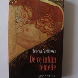 Mircea Cartarescu - De ce iubim femeile (editie bibliofila)
