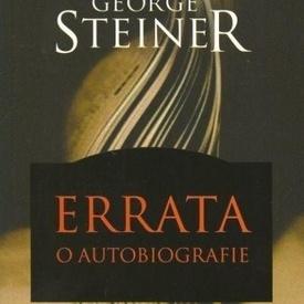 George Steiner - Errata. O autobiografie