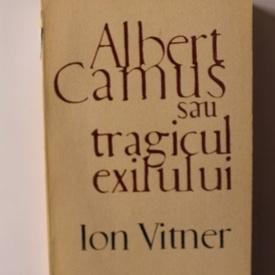 Ion Vitner - Albert Camus sau tragicul exilului