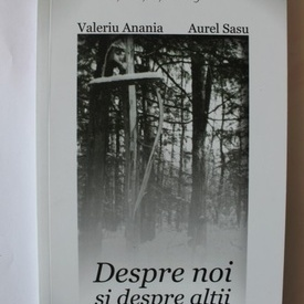 Valeriu Anania, Aurel Sasu - Despre noi si despre altii