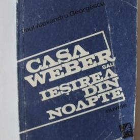 Paul Alexandru Georgescu - Casa Weber sau iesirea din noapte (nuvele)