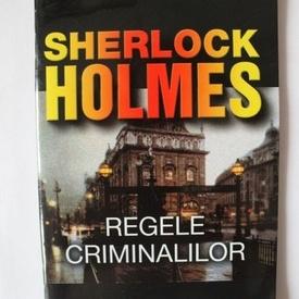 Arthur Conan Doyle - Sherlock Holmes. Regele criminalilor