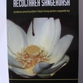 David Matas, David Kilgour - Recoltarea sangeroasa. Uciderea practicantilor Falun Gong pentru organele lor