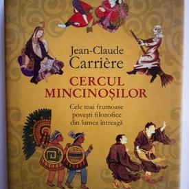 Jean-Claude Carriere - Cercul mincinosilor. Cele mai frumoase povesti filozofice din lumea intreaga (editie hardcover)