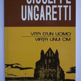 Giuseppe Ungaretti - Viata unui om / Vita d`un uomo (editie bilingva, romano-italiana)