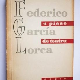 Federico Garcia Lorca - 4 piese de teatru (Mariana Pineda. Pantofareasa nazdravana. Nunta insangerata. Casa Bernardei Alba)