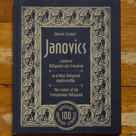 Zakarias Erzsebet - Janovics, creatorul Hollywood-ului transilvan / Janovics, az erdelyi Hollywood megteremtoje / Janovics, the creator of the Transylvanian Hollywood (editie hardcover, trilingva, album aniversar)