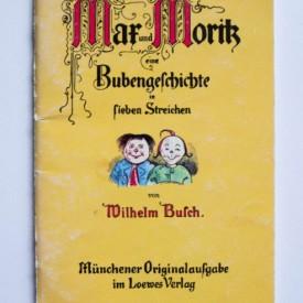 Wilhelm Busch - Max und Moritz eine Bubengeschichte in Liebe Streichen (editie in limba germana)