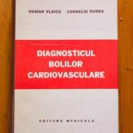 Roman Vlaicu, Corneliu Dudea - Diagnosticul bolilor cardiovasculare (editie hardcover)