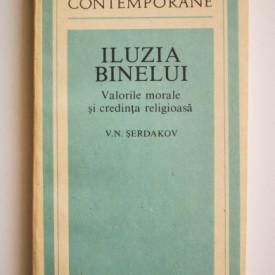 V. N. Serdakov - Iluzia binelui. Valorile morale si credinta religioasa
