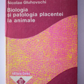 Nicolae Gluhovschi - Biologia si patologia placentei la animale (editie hardcover)