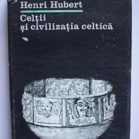 Henri Hubert - Celtii si civilizatia celtica (editie hardcover)