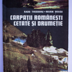 Radu Theodoru, Marin Dragu - Carpatii Romanesti. Cetate si drumetie