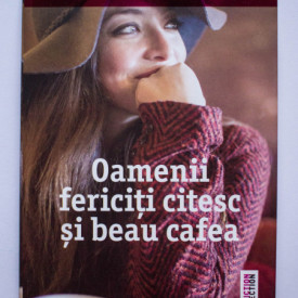 Agnes Martin-Lugand - Oamenii fericiti citesc si beau cafea