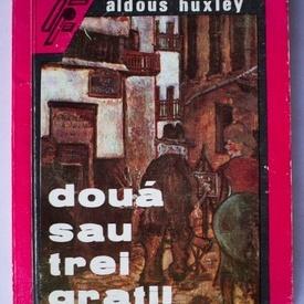 Aldous Huxley - Doua sau trei gratii