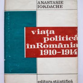 Anastasie Iordache - Viata politica in Romania (1910-1914) (editie hardcover)