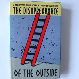 Andrei Codrescu - The dissapearance of the outside. A manifest for escape by Andrei Codrescu editie in limba engleza, editia hardcover)